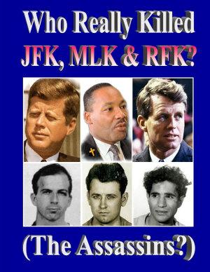 Who Really Killed JFK  MLK  RFK