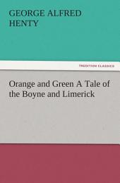 Orange and Green A Tale of the Boyne and Limerick