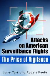 The Price of Vigilance: Attacks on American Surveillance Flights
