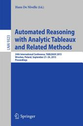 Automated Reasoning with Analytic Tableaux and Related Methods: 24th International Conference, TABLEAUX 2015, Wroclaw, Poland, September 21-24, 2015, Proceedings