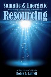 Somatic & Energetic Resourcing: Facilitating Clients Living Authentically