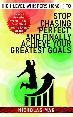 High Level Whispers  1848    to Stop Chasing    Perfect    and Finally Achieve Your Greatest Goals