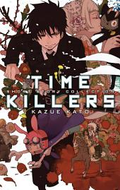 Time Killers: Kazue Kato Short Story Collection: Kazue Kato Short Story Collection