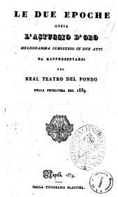 Le due epoche ossia l'astuccio d'oro melodramma semiserio in due atti [la poesia è del sig. Emmauele Bidera
