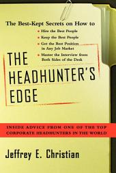 The Headhunter's Edge: Inside Advice From One of the Top Corporate Headhunters in the World
