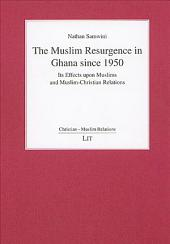 The Muslim Resurgence in Ghana Since 1950: Its Effects Upon Muslims and Muslim-Christian Relations