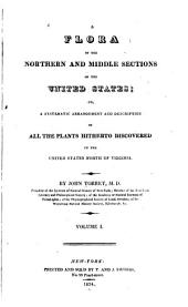 Flora of the Northern and Middle Sections of the United States: Or a Systematic Arrangement and Description of All the Plants Hither to Discovered in the United States North of Virginia, Volume 1