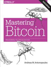 Mastering Bitcoin: Programming the Open Blockchain, Edition 2