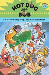 Hot Dog and Bob and the Particularly Pesky Attack of the Pencil People: Adventure #2
