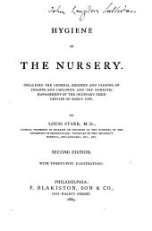 Hygiene of the Nursery: Including the General Regimen and Feeding of Infants and Children, and the Domestic Management of the Ordinary Emergencies of Early Life
