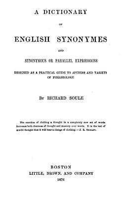 A Dictionary of English Synonymes and Synonymous or Parallel Expressions Designed as a Practical Guide to Aptness and Variety of Phraseology