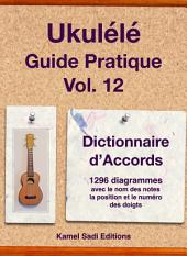 Ukulélé Guide Pratique Vol. 12: Dictionnaire d'Accord
