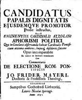 Candidatus papalis dignitatis eiusdemque promotor probe instructus, h.e. Eminent. Card. Azzolini Aphorismi politici