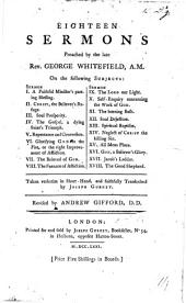 Eighteen sermons preached by the late G. W. Taken verbatim in shorthand and faithfully transcribed by J. Gurney. Revised by A. Gifford