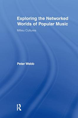 Exploring the Networked Worlds of Popular Music