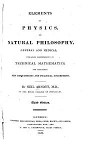 Elements of Physics; Or, Natural Philosophy, General and Medical ...: Comprised in Five Parts. Somatology, statics, and dynamics. Mechanics. Pneumatics, hydraulics and acoustics. Heat and light. Animal and medical physics ...