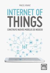 Internet of Things: Construye nuevos modelos de negocio