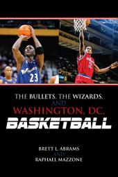 The Bullets, the Wizards, and Washington, DC, Basketball