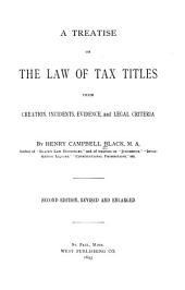 A treatise on the law of tax titles: their creation, incidents, evidence, and legal criteria