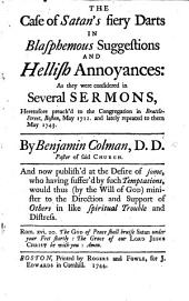 The Case of Satan's Fiery Darts in Blasphemous Suggestions and Hellish Annoyances: as They Were Considered in Several Sermons, Heretofore Preach'd ... May 1711, and Lately Repeated ... May 1743, Etc