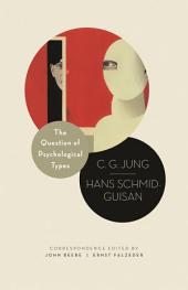 The Question of Psychological Types: The Correspondence of C. G. Jung and Hans Schmid-Guisan, 1915–1916