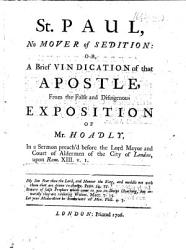 St Paul No Mover Of Sedition Or A Brief Vindication Of That Apostle From The False And Disingenous Exposition Of Mr Hoadly In A Sermon Preach D Before The Lord Mayor Upon Rom Xiii V 1 By John Haslewood  Book PDF
