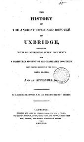 The history of the ancient town and borough of Uxbridge, by G. Redford and T.H. Riches