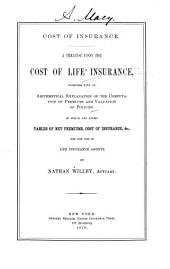 Cost of Insurance: A Treatise Upon the Cost of Life Insurance, Together with an Arithmetical Explanation of the Computation of Premiums and Valuation of Policies. To which are Added Tables of Net Premiums, Cost of Insurance, &c., for the Use of Life Insurance Agents