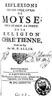 Réflexions sur les cinq livres de Moyse, pour établir la vérité de la religion chrétienne: en deux tomes : suivant la copie imprimée de Londres