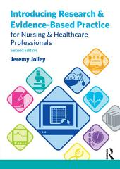 Introducing Research and Evidence-Based Practice for Nursing and Healthcare Professionals: Edition 2