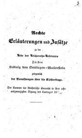 Aechte Erläuterungen und Zusätze zu der Rede des Reichsraths-Referenten Fürsten Ludwig von Oettingen-Wallerstein gelegentlich der Berathungen über die Klösterfrage: Der Kammer der Reichsräthe überreicht in ihrer achtundzwanzigsten Sitzung des Landtages 1845/46