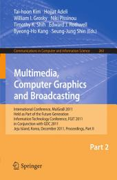 Multimedia, Computer Graphics and Broadcasting, Part II: International Conference, MulGraB 2011, Held as Part of the Future Generation Information Technology Conference, FGIT 2011, in Conjunction with GDC 2011, Jeju Island, Korea, December 8-10, 2011. Proceedings, Part 2