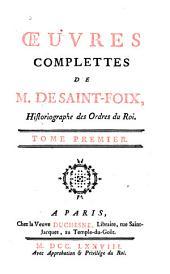 Oeuvres complettes de M. de Saint-Foix: historiographe des Ordres du Roi, Volume1
