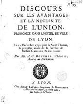 Discours sur les avantages et la nécessité de l'union, prononcé dans l'Hotel de Ville de Lyon. Le 21 décembre 1730 de Saint Thomas, la première année de la prevôté de messire Camille Perrichon par (Antoine Gaspard) Boucher d'Argis...
