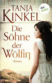 Die Söhne der Wölfin: Roman