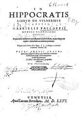 In Hippocratis librum de vulneribus capitis, Gabrielis Falloppii ... Expositio: in qua nihil desiderari potest, quod ad perfectam, atque integram capitis vulnerum curationem pertinet ...