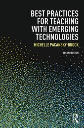 Best Practices for Teaching with Emerging Technologies: Edition 2