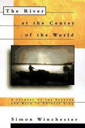 The River at the Center of the World: A Journey Up the Yangtze, and Back in Chinese Time, Edition 2