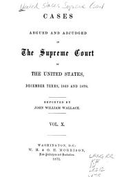 Cases Argued and Adjudged in the Supreme Court of the United States: Volume 10