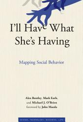 I'll Have What She's Having: Mapping Social Behavior