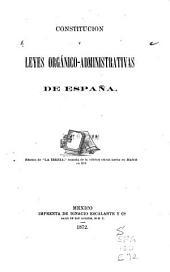 """Constitucion y leyes orgánico-administrativas de España: Edicion de """"La Iberia,"""" tomada de la edicion oficial hecha en Madrid en 1870"""