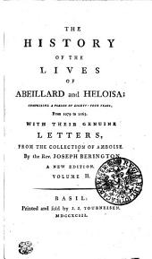 The History of the Lives of Abeillard and Heloisa: Comprising a Period of Eighty-four Years from 1079 to 1163, with Their Genuine Letters, from the Collection of Amboise