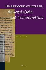 The Pericope Adulterae, the Gospel of John, and the Literacy of Jesus