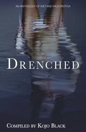 Drenched: An Anthology of Wet 'n' Wild Erotica