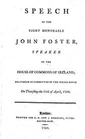 Speech [on the Proposed Union Between Great Britain and Ireland] Delivered in Commitee of the Whole House On Thursday, the 11th of April, 1799