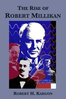 The Rise of Robert Millikan  Portrait of a Life in American Science PDF