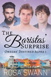The Baristas' Surprise (Omegas' Destined Alpha 1): MMM Alpha/Omega Mpreg Gay Romance
