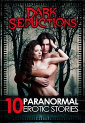 Dark Seductions: 10 Paranormal Erotica Stories