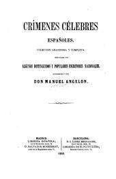Crimenes Celebres Españoles: Coleccion grandiosa y completa, redactada por algunos distinguidos y populares escritores nacionales. Dirigida por Manuel Angelon