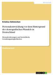 Personalentwicklung vor dem Hintergrund des demografischen Wandels in Deutschland: Herausforderungen und betriebliche Gestaltungsmöglichkeiten
